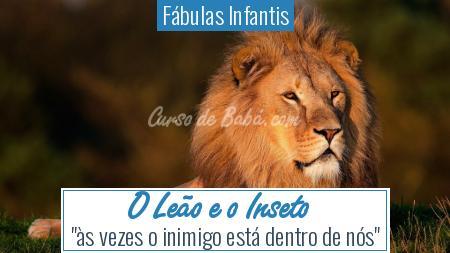 Fábulas Infantis - O Leão e o Inseto