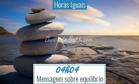 Horas Iguais - 04h04