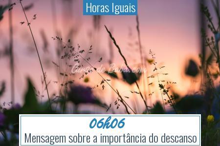 Horas Iguais - 06h06