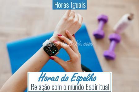 Horas Iguais - Horas do Espelho