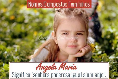 Nomes Compostos Femininos - Ã'ngela Maria