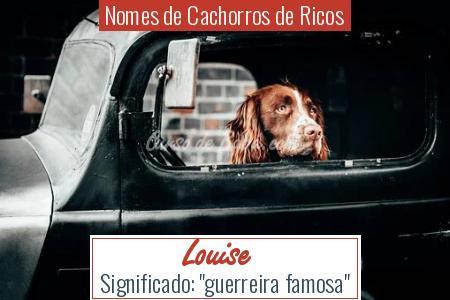 Nomes de Cachorros de Ricos - Louise