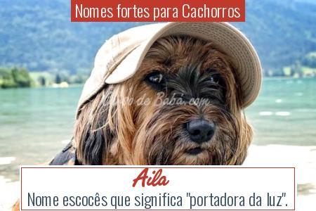 Nomes fortes para Cachorros - Aila