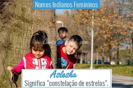 Nomes Indianos Femininos - Aslesha