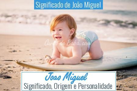 Significado de João Miguel - Joao Miguel